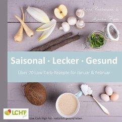 LCHF pur: Saisonal. Lecker. Gesund - über 70 Low Carb-Rezepte für Januar & Februar (eBook, ePUB)
