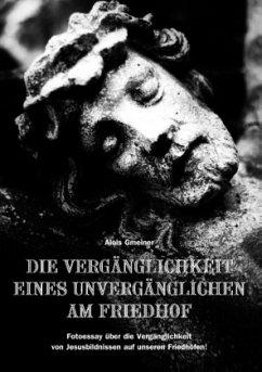 Die Vergänglichkeit eines Unvergänglichen am Friedhof