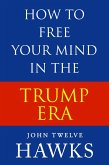 How to Free Your Mind in the Trump Era (eBook, ePUB)