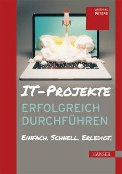 IT-Projekte erfolgreich durchführen - Peters, Andreas