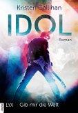 Gib mir die Welt / Idol Bd.1 (eBook, ePUB)