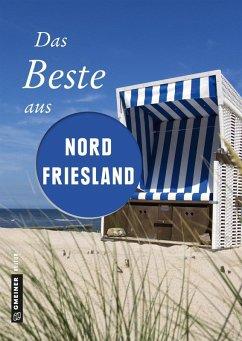 Das Beste aus Nordfriesland (eBook, PDF) - Pelte, Reinhard; Reidt, Andrea; Siems, Werner; Wilken, Constanze