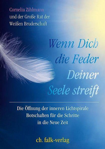 Wenn Dich die Feder Deiner Seele streift - Zihlmann, Cornelia; Die Weiße Bruderschaft