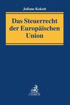 Das Steuerrecht der Europäischen Union - Kokott, Juliane