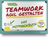 Teamwork agil gestalten - Das Mitmachbuch