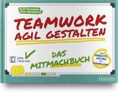 Teamwork agil gestalten - Das Mitmachbuch - Summerer, Alois; Maisberger, Paul