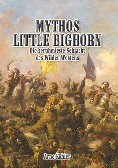 Mythos Little Bighorn - Köhler, Arne