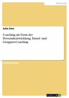 Coaching als Form der Personalentwicklung. Einzel- und Gruppen-Coaching