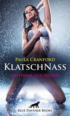 KlatschNass Erotische 22 Minuten - Love, Passion & Sex (eBook, ePUB)