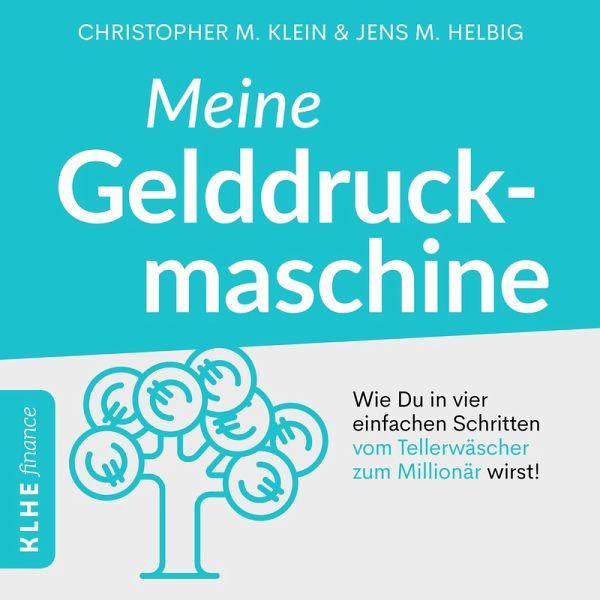 Meine Gelddruckmaschine - Wie Du in 4 verblüffend einfachen Schritten vom Tellerwäscher zum Millionär wirst (MP3-Download) - Klein, Christopher