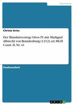 Der Bündnisvertrag Ottos IV. mit Markgraf Albrecht von Brandenburg (1212), ed. MGH Const. II, Nr. 41 (eBook, PDF)