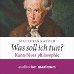 Was soll ich tun? - Kants Moralphilosophie (Ungekürzt) (MP3-Download)