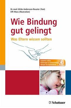 Wie Bindung gut gelingt - Anderssen-Reuster, Ulrike;Mora, Effi