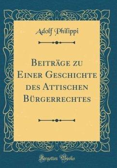 Beiträge zu Einer Geschichte des Attischen Bürgerrechtes (Classic Reprint)