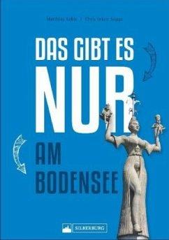 Das gibt es nur am Bodensee - Kehle, Matthias; Soppa, Chris I.