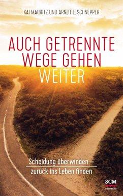 Auch getrennte Wege gehen weiter - Mauritz, Kai; Schnepper, Arndt E.
