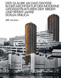 Der Glaube an das Grosse in der Architektur der Moderne - Hnilica, Sonja