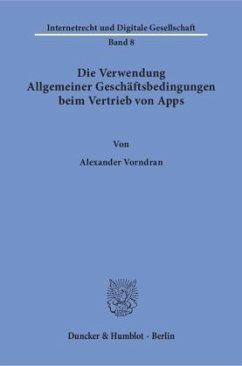 Die Verwendung Allgemeiner Geschäftsbedingungen beim Vertrieb von Apps. - Vorndran, Alexander
