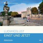 Einst und Jetzt - Ludwigslust