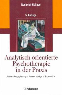 Analytisch orientierte Psychotherapie in der Praxis - Hohage, Roderich
