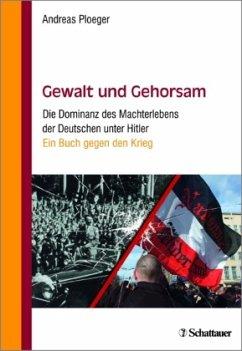 Gewalt und Gehorsam - Ploeger, Andreas
