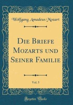 Die Briefe Mozarts und Seiner Familie, Vol. 5 (Classic Reprint)