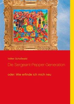 Die Sergeant-Pepper-Generation - Schoßwald, Volker