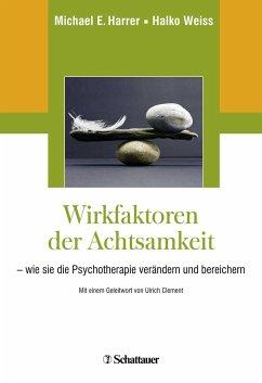 Wirkfaktoren der Achtsamkeit - Harrer, Michael E.; Weiss, Halko