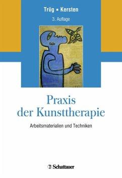 Praxis der Kunsttherapie - Trüg, Erich; Kersten, Marianne
