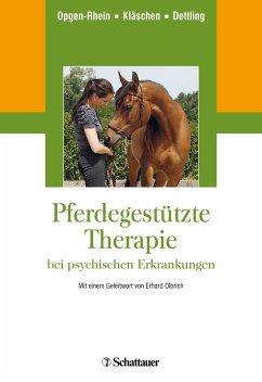 Pferdegestützte Therapie bei psychischen Erkrankungen - Opgen-Rhein, Carolin; Kläschen, Marion; Dettling, Michael