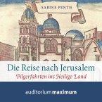 Die Reise nach Jerusalem - Pilgerfahrten ins heilige Land (Ungekürzt) (MP3-Download)