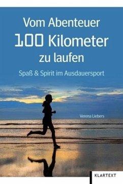 Vom Abenteuer 100 Kilometer zu laufen - Liebers, Verena