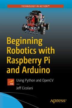Beginning Robotics with Raspberry Pi and Arduino - Cicolani, Jeff