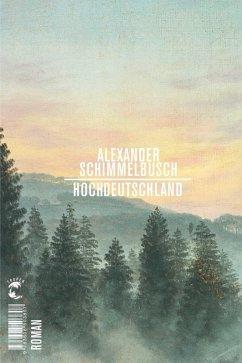 Hochdeutschland (eBook, ePUB) - Schimmelbusch, Alexander