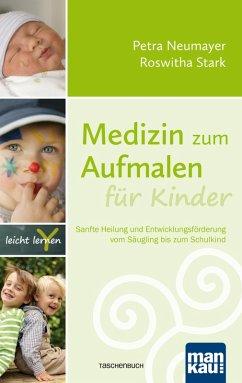 Medizin zum Aufmalen für Kinder (eBook, ePUB) - Neumayer, Petra; Stark, Roswitha