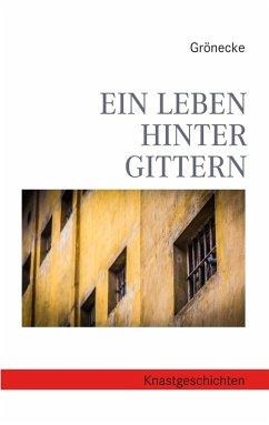 Ein Leben hinter Gittern (eBook, ePUB)