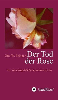Der Tod der Rose (eBook, ePUB) - Bringer, Otto W.
