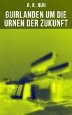 Guirlanden um Die Urnen der Zukunft (eBook, ePUB)