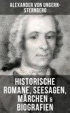 Alexander von Ungern-Sternberg: Historische Romane, Seesagen, Märchen & Biografien (eBook, ePUB)