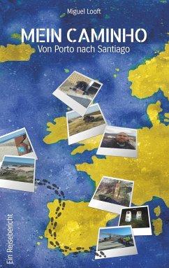 Mein Caminho - von Porto bis nach Santiago - Looft, Miguel