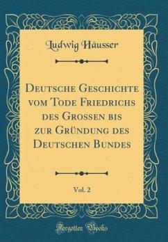Deutsche Geschichte vom Tode Friedrichs des Großen bis zur Gründung des Deutschen Bundes, Vol. 2 (Classic Reprint)