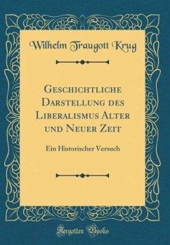 Geschichtliche Darstellung des Liberalismus Alter und Neuer Zeit - Krug, Wilhelm Traugott