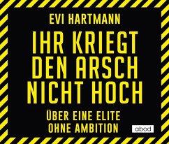 Ihr kriegt den Arsch nicht hoch, 1 Audio-CD - Hartmann, Evi