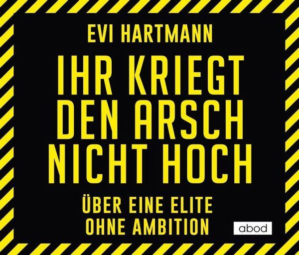 Ihr kriegt den Arsch nicht hoch, 1 Audio-CD von Evi Hartmann - Hörbücher portofrei bei bücher.de