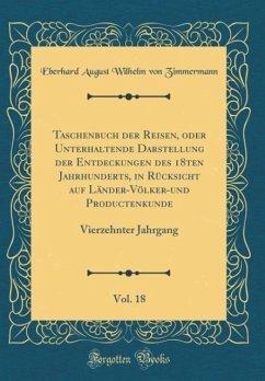 Taschenbuch der Reisen, oder Unterhaltende Darstellung der Entdeckungen des 18ten Jahrhunderts, in Rücksicht auf Länder-Völker-und Productenkunde, Vol. 18