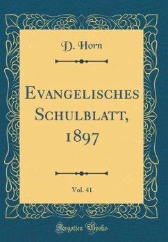 Evangelisches Schulblatt, 1897, Vol. 41 (Classic Reprint)