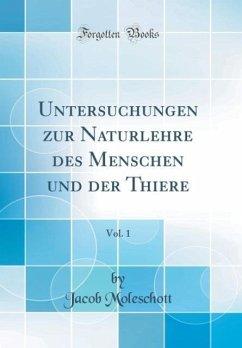 Untersuchungen zur Naturlehre des Menschen und der Thiere, Vol. 1 (Classic Reprint)