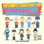 When I Grow Up I Want To Be _________   A-Z Of Careers for Kids   Children's Jobs & Careers Reference Books