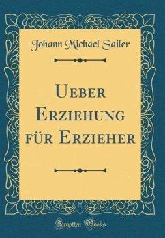 Ueber Erziehung für Erzieher (Classic Reprint)