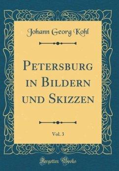 Petersburg in Bildern und Skizzen, Vol. 3 (Classic Reprint)